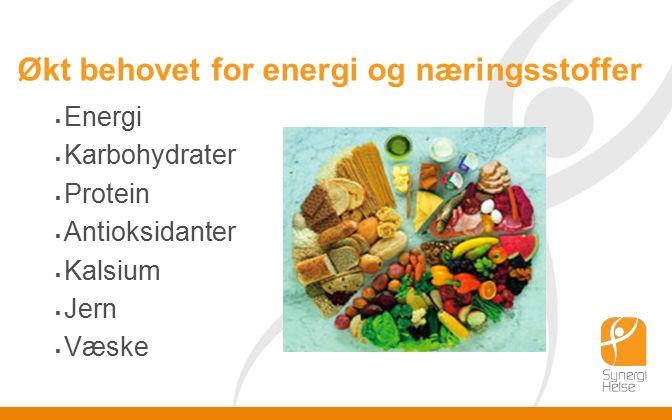 Økt behovet for energi og næringsstoffer  Energi  Karbohydrater  Protein  Antioksidanter  Kalsium  Jern  Væske