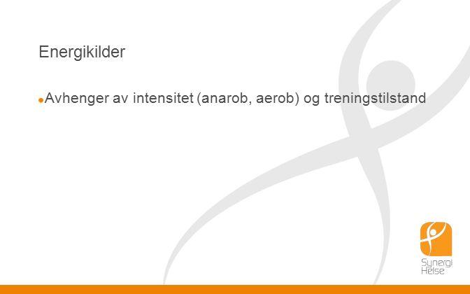 Energikilder Avhenger av intensitet (anarob, aerob) og treningstilstand