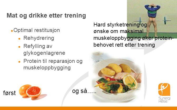 Mat og drikke etter trening Optimal restitusjon Rehydrering Refylling av glykogenlagrene Protein til reparasjon og muskeloppbygging først og så…..