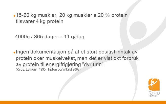 15-20 kg muskler, 20 kg muskler a 20 % protein tilsvarer 4 kg protein 4000g / 365 dager = 11 g/dag Ingen dokumentasjon på at et stort positivt inntak av protein øker muskelvekst, men det er vist økt forbruk av protein til energifrigjøring dyr urin .