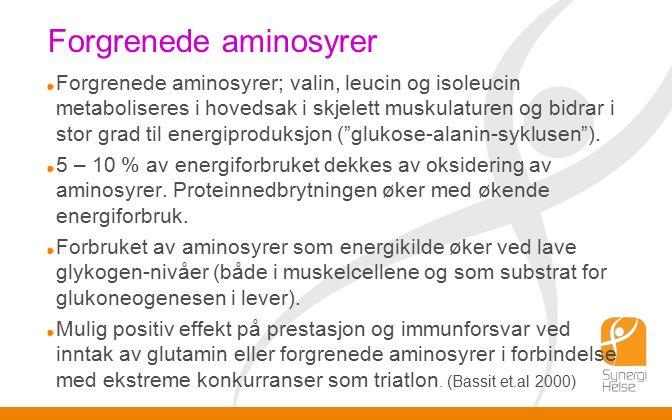 Forgrenede aminosyrer Forgrenede aminosyrer; valin, leucin og isoleucin metaboliseres i hovedsak i skjelett muskulaturen og bidrar i stor grad til energiproduksjon ( glukose-alanin-syklusen ).