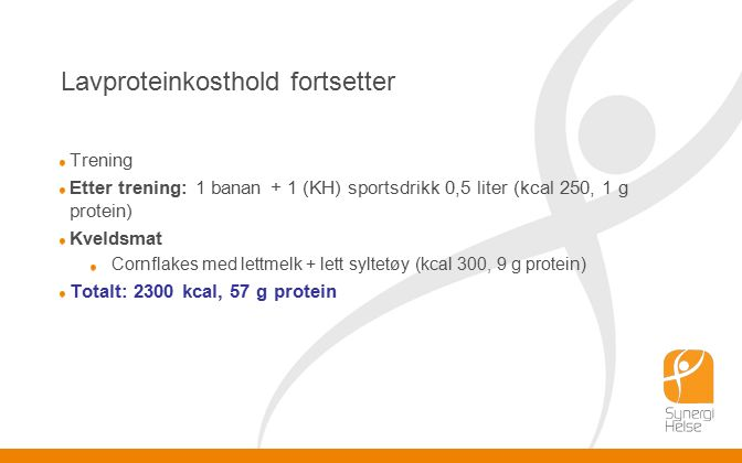 Lavproteinkosthold fortsetter Trening Etter trening: 1 banan + 1 (KH) sportsdrikk 0,5 liter (kcal 250, 1 g protein) Kveldsmat Cornflakes med lettmelk + lett syltetøy (kcal 300, 9 g protein) Totalt: 2300 kcal, 57 g protein