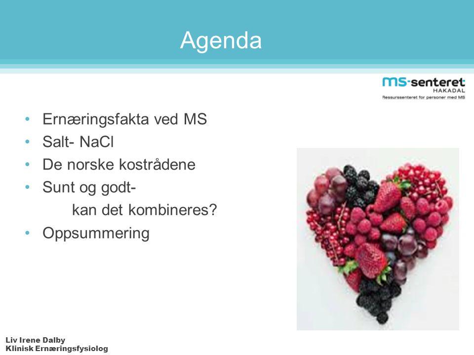 Liv Irene Dalby Klinisk Ernæringsfysiolog Agenda Ernæringsfakta ved MS Salt- NaCl De norske kostrådene Sunt og godt- kan det kombineres.