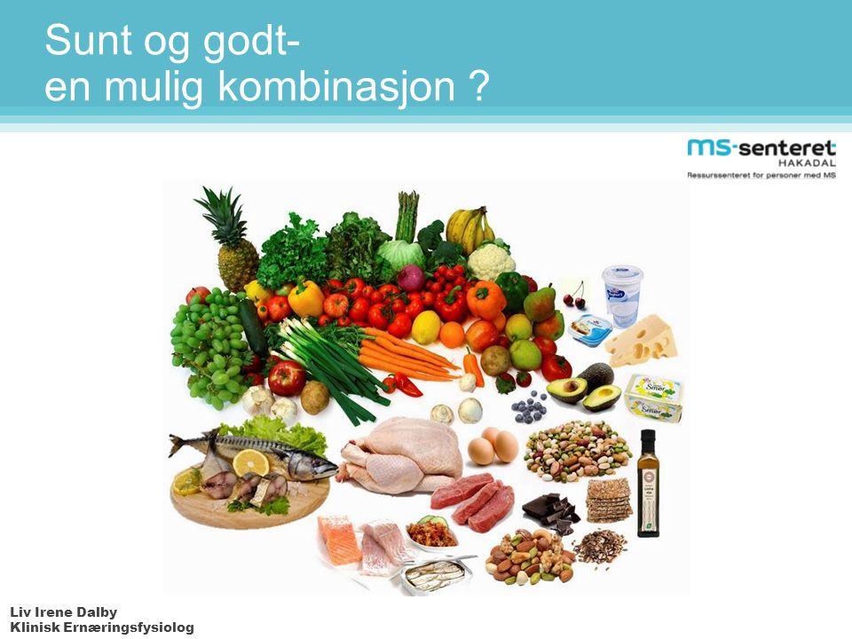 Liv Irene Dalby Klinisk Ernæringsfysiolog Sunt og godt- en mulig kombinasjon ?