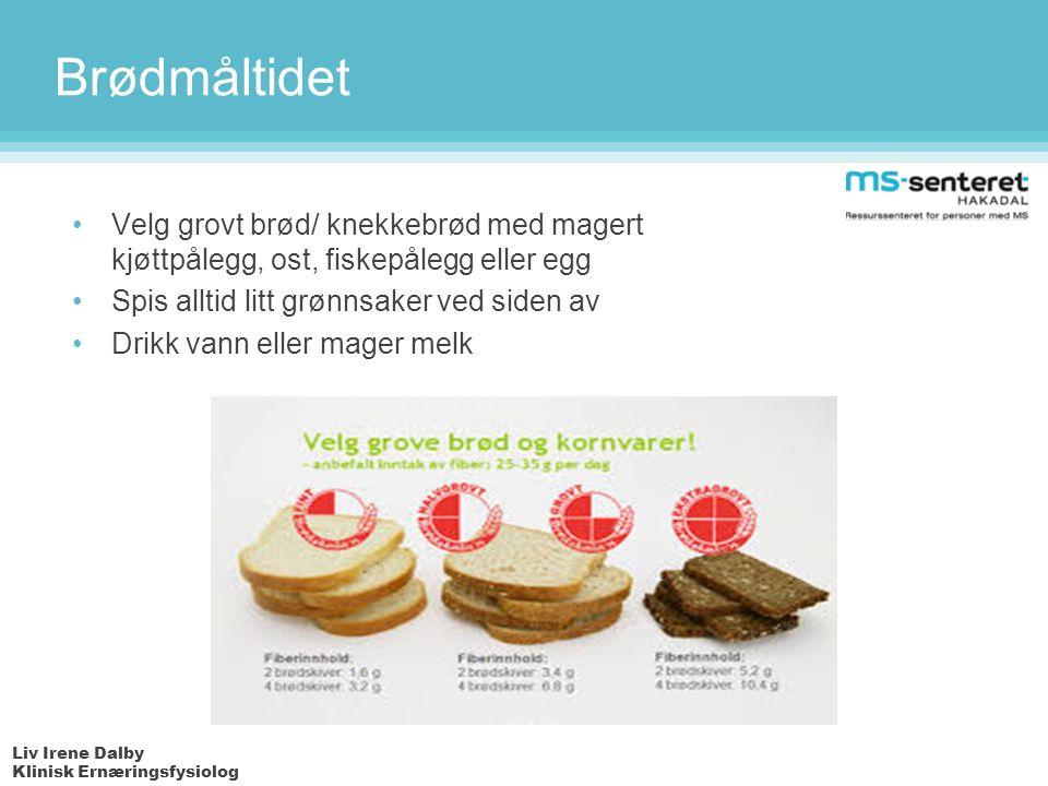 Liv Irene Dalby Klinisk Ernæringsfysiolog Brødmåltidet Velg grovt brød/ knekkebrød med magert kjøttpålegg, ost, fiskepålegg eller egg Spis alltid litt grønnsaker ved siden av Drikk vann eller mager melk