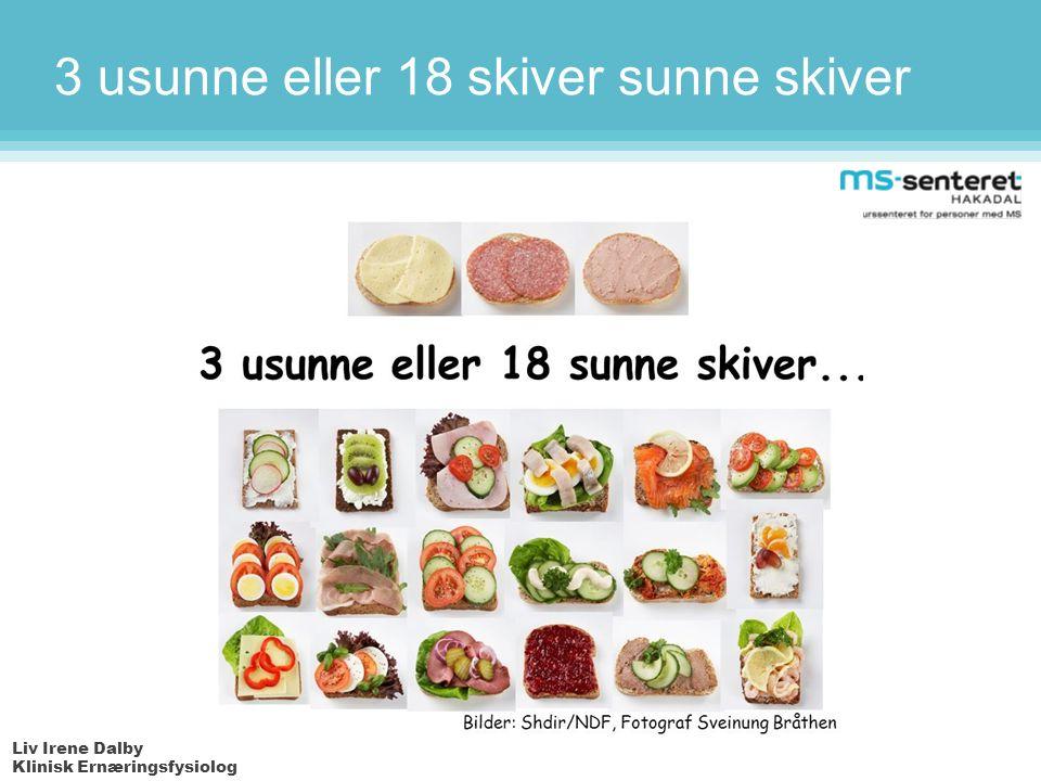 Liv Irene Dalby Klinisk Ernæringsfysiolog 3 usunne eller 18 skiver sunne skiver