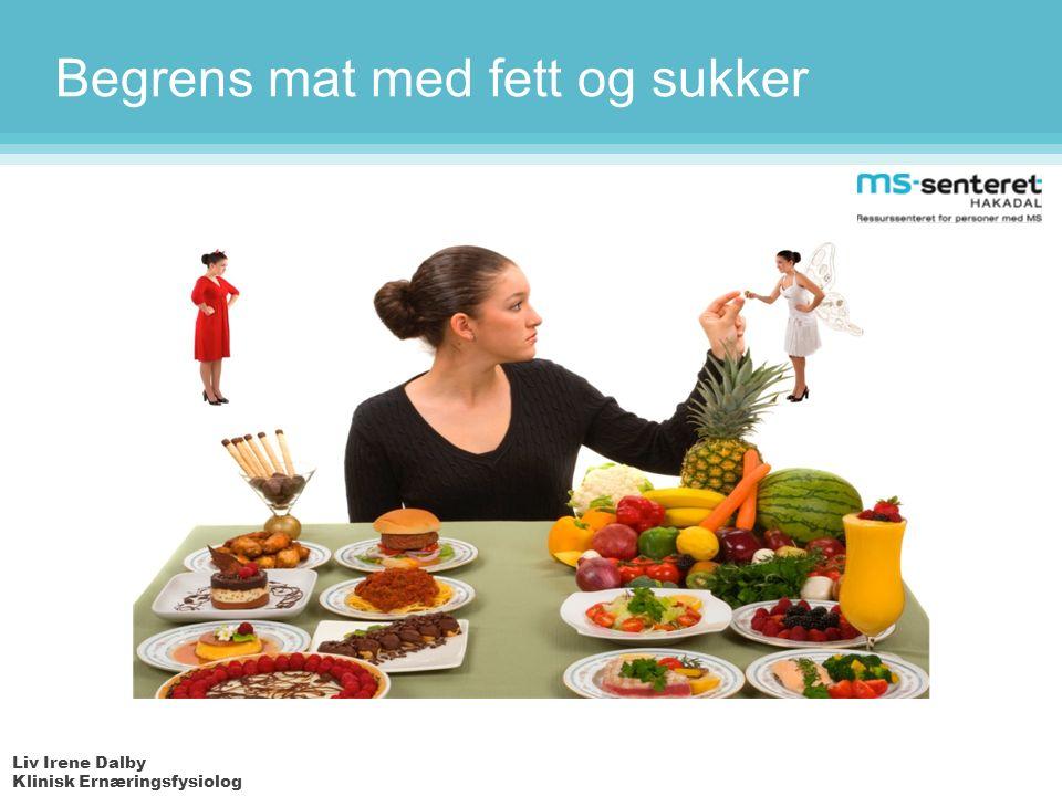 Liv Irene Dalby Klinisk Ernæringsfysiolog Begrens mat med fett og sukker