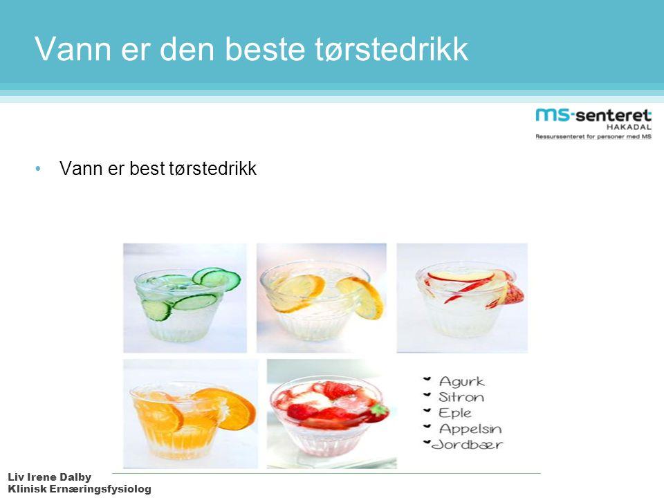 Liv Irene Dalby Klinisk Ernæringsfysiolog Vann er den beste tørstedrikk Vann er best tørstedrikk