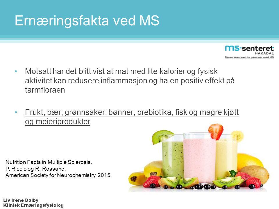 Liv Irene Dalby Klinisk Ernæringsfysiolog Ernæringsfakta ved MS Motsatt har det blitt vist at mat med lite kalorier og fysisk aktivitet kan redusere inflammasjon og ha en positiv effekt på tarmfloraen Frukt, bær, grønnsaker, bønner, prebiotika, fisk og magre kjøtt og meieriprodukter Nutrition Facts in Multiple Sclerosis.