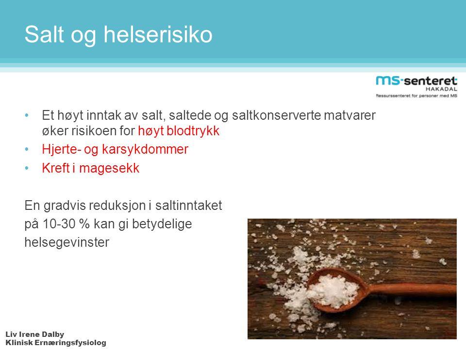 Liv Irene Dalby Klinisk Ernæringsfysiolog Salt og helserisiko Et høyt inntak av salt, saltede og saltkonserverte matvarer øker risikoen for høyt blodtrykk Hjerte- og karsykdommer Kreft i magesekk En gradvis reduksjon i saltinntaket på 10-30 % kan gi betydelige helsegevinster