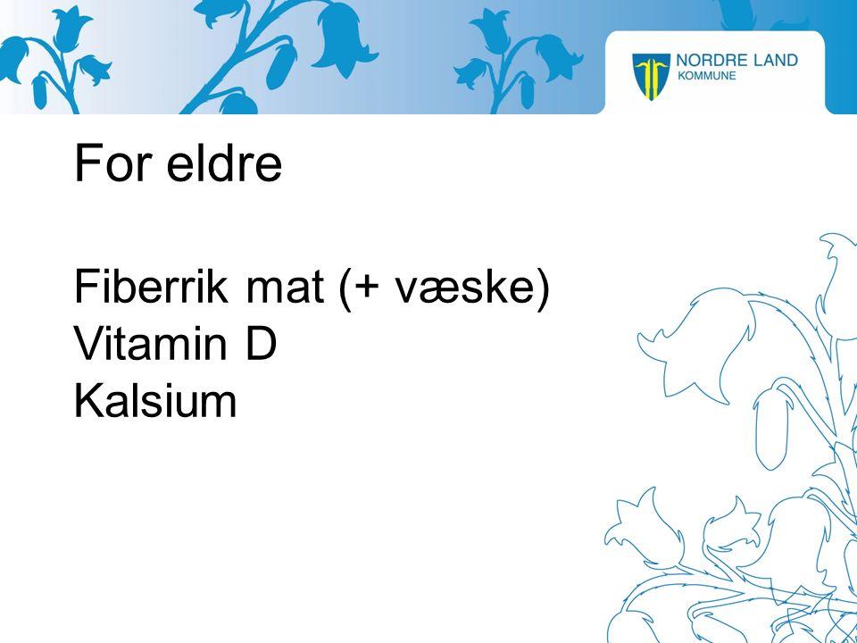 For eldre Fiberrik mat (+ væske) Vitamin D Kalsium