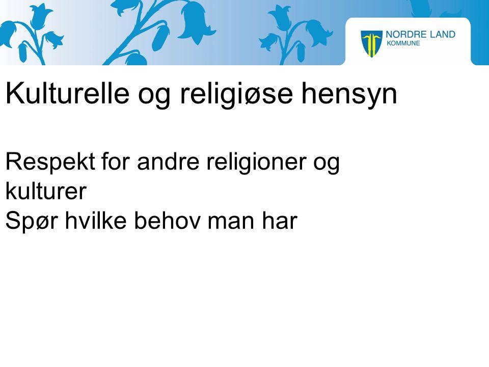 Kulturelle og religiøse hensyn Respekt for andre religioner og kulturer Spør hvilke behov man har