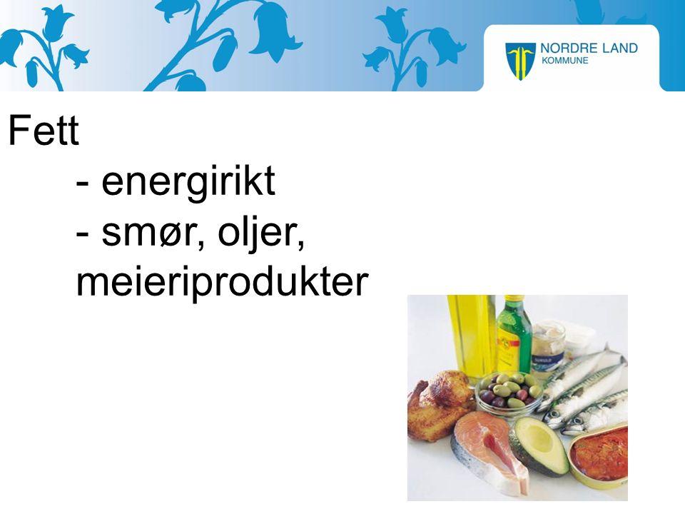 Fett - energirikt - smør, oljer, meieriprodukter