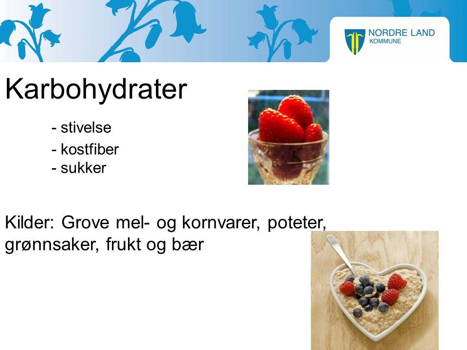 Karbohydrater - stivelse - kostfiber - sukker Kilder: Grove mel- og kornvarer, poteter, grønnsaker, frukt og bær