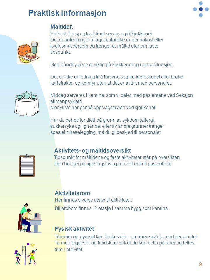 9 Aktivitets- og måltidsoversikt Tidspunkt for måltidene og faste aktiviteter står på oversikten.
