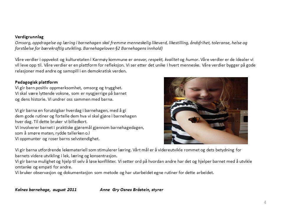 0 – 2 åringen Benevne og kjenne kroppens ulike deler Motoriske leker og sanger Smake/variere pålegg Gi støtte til naturlig motorisk utvikling Påkledning – barna skal oppleve mestring eks.