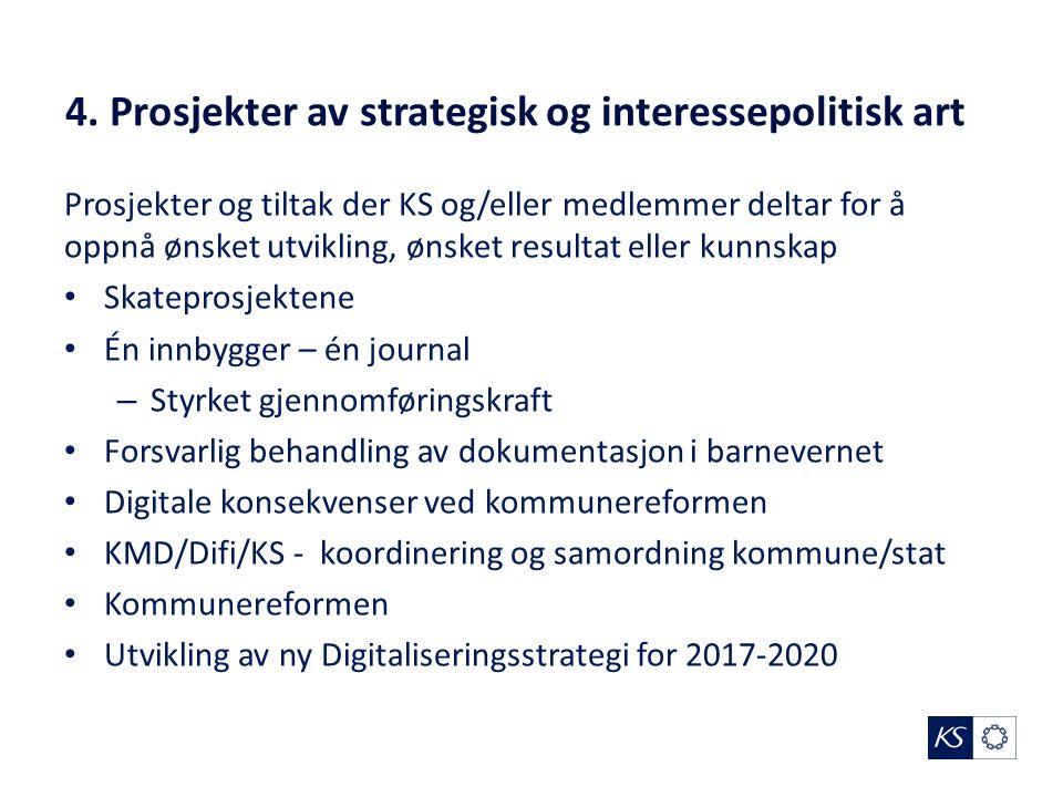 4. Prosjekter av strategisk og interessepolitisk art Prosjekter og tiltak der KS og/eller medlemmer deltar for å oppnå ønsket utvikling, ønsket result
