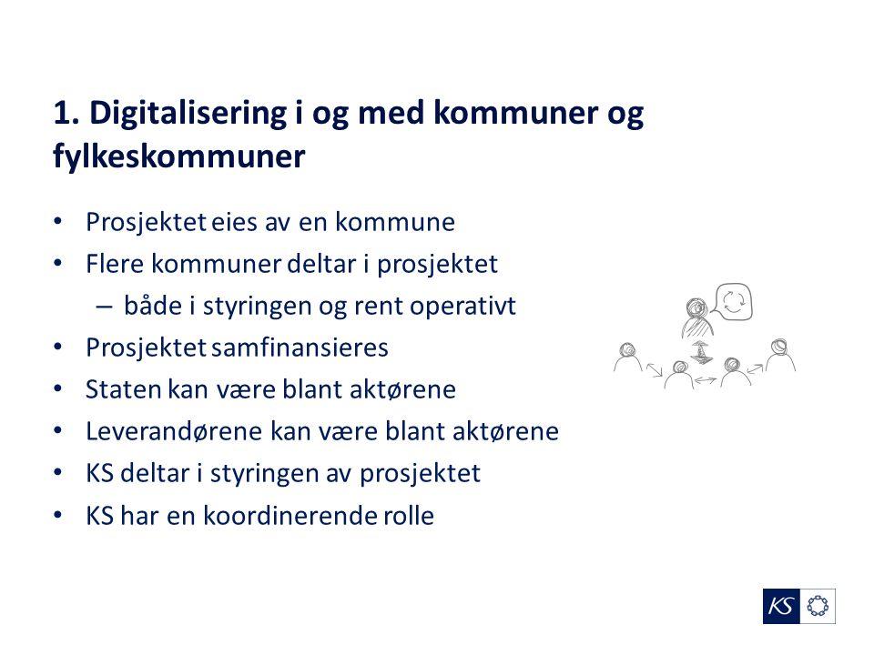 1. Digitalisering i og med kommuner og fylkeskommuner Prosjektet eies av en kommune Flere kommuner deltar i prosjektet – både i styringen og rent oper
