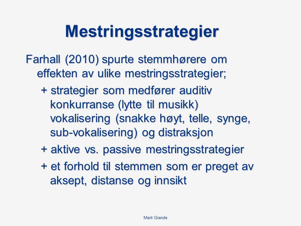 Mestringsstrategier Farhall (2010) spurte stemmhørere om effekten av ulike mestringsstrategier; + strategier som medfører auditiv konkurranse (lytte til musikk) vokalisering (snakke høyt, telle, synge, sub-vokalisering) og distraksjon + aktive vs.