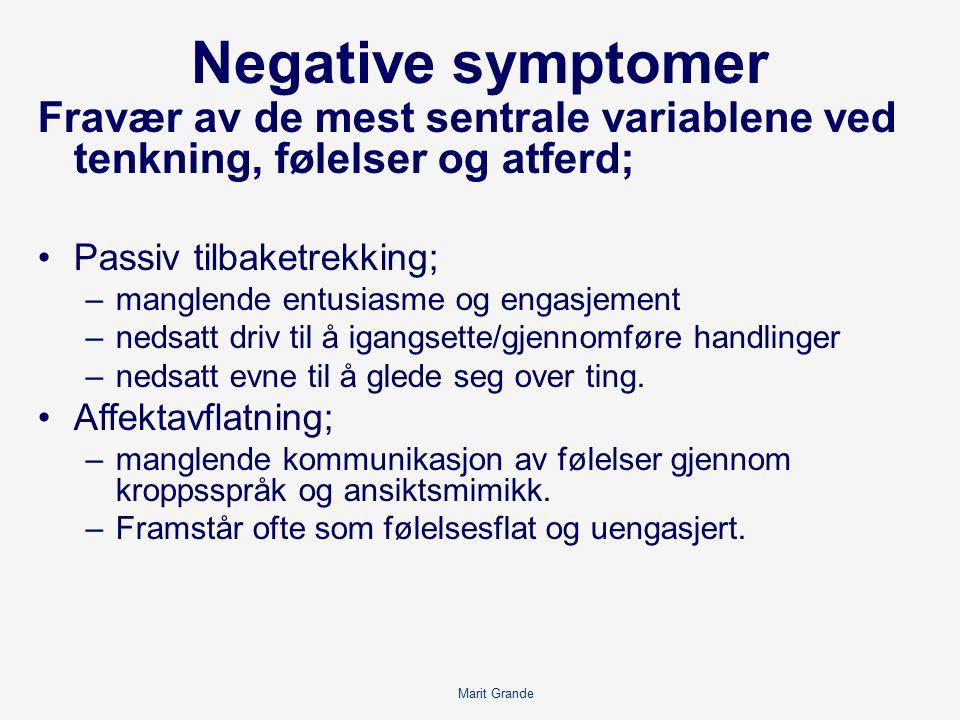 Negative symptomer Fravær av de mest sentrale variablene ved tenkning, følelser og atferd; Passiv tilbaketrekking; –manglende entusiasme og engasjement –nedsatt driv til å igangsette/gjennomføre handlinger –nedsatt evne til å glede seg over ting.