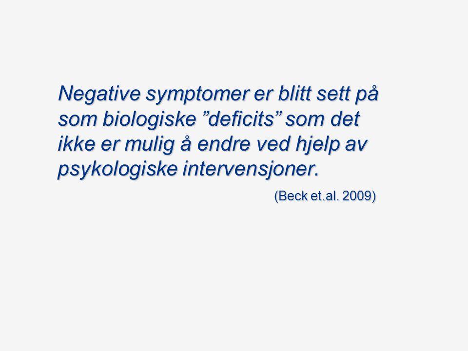 Negative symptomer er blitt sett på som biologiske deficits som det ikke er mulig å endre ved hjelp av psykologiske intervensjoner.