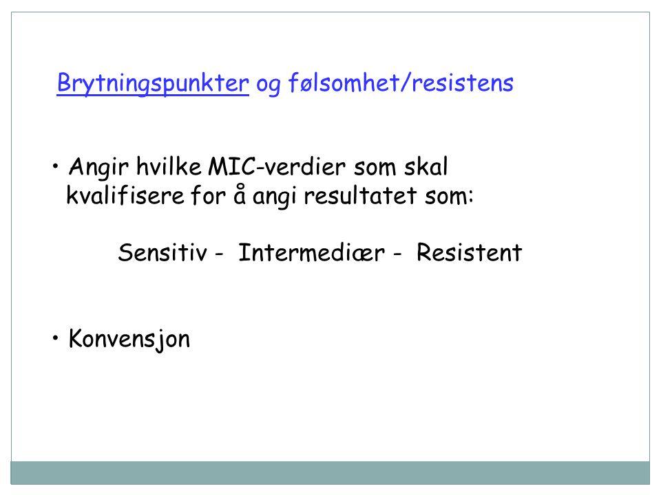 Brytningspunkter og følsomhet/resistens Angir hvilke MIC-verdier som skal kvalifisere for å angi resultatet som: Sensitiv - Intermediær - Resistent Konvensjon