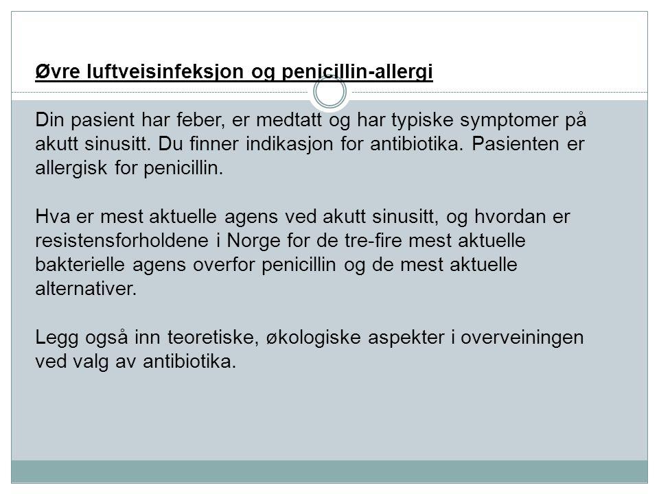 Øvre luftveisinfeksjon og penicillin-allergi Din pasient har feber, er medtatt og har typiske symptomer på akutt sinusitt.