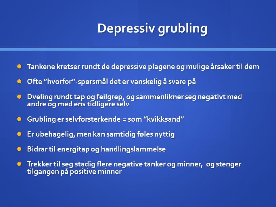 Depressiv grubling Tankene kretser rundt de depressive plagene og mulige årsaker til dem Tankene kretser rundt de depressive plagene og mulige årsaker
