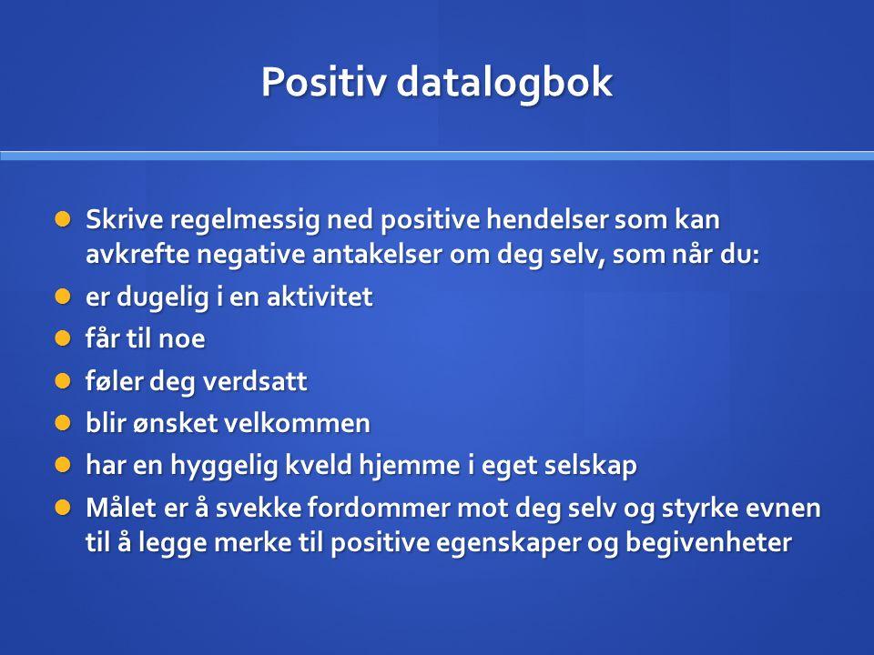 Positiv datalogbok Skrive regelmessig ned positive hendelser som kan avkrefte negative antakelser om deg selv, som når du: Skrive regelmessig ned posi