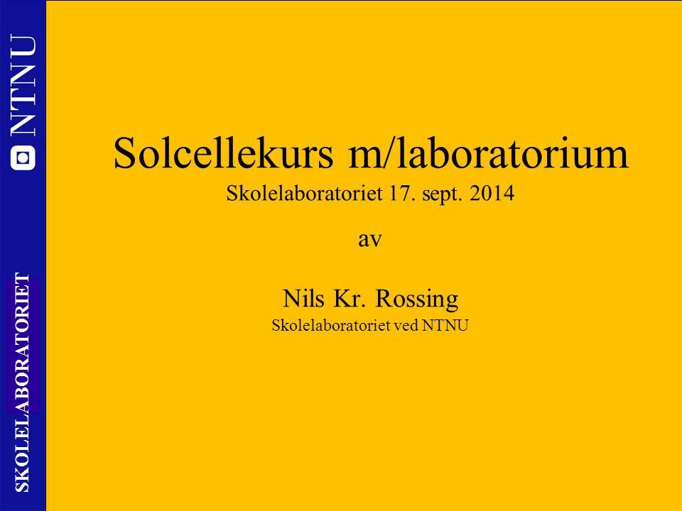 1 SKOLELABORATORIET Solcellekurs m/laboratorium Skolelaboratoriet 17.