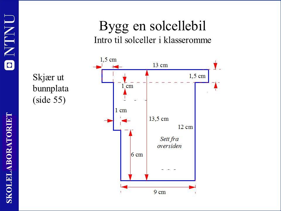 30 SKOLELABORATORIET Bygg en solcellebil Intro til solceller i klasseromme Skjær ut bunnplata (side 55)