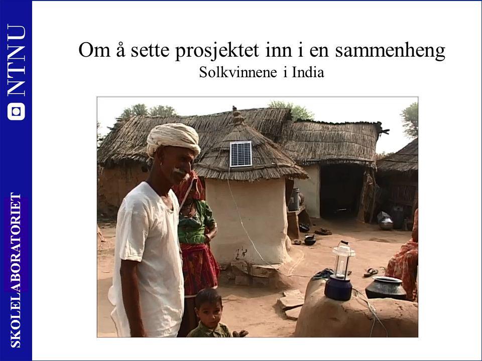 35 SKOLELABORATORIET Om å sette prosjektet inn i en sammenheng Solkvinnene i India