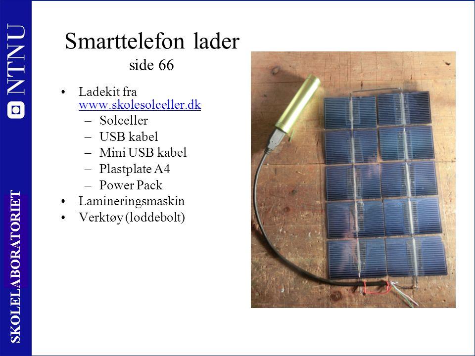 40 SKOLELABORATORIET Smarttelefon lader side 66 Ladekit fra www.skolesolceller.dk –Solceller –USB kabel –Mini USB kabel –Plastplate A4 –Power Pack Lamineringsmaskin Verktøy (loddebolt)