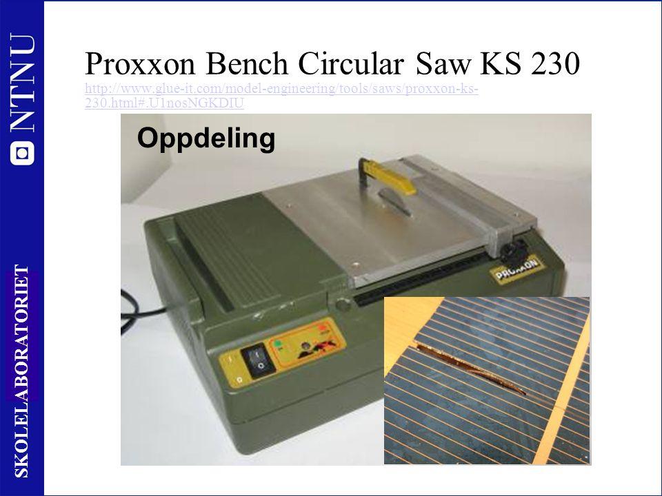 49 SKOLELABORATORIET Proxxon Bench Circular Saw KS 230 http://www.glue-it.com/model-engineering/tools/saws/proxxon-ks- 230.html#.U1nosNGKDIU http://www.glue-it.com/model-engineering/tools/saws/proxxon-ks- 230.html#.U1nosNGKDIU Oppdeling