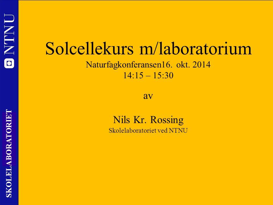 1 SKOLELABORATORIET Solcellekurs m/laboratorium Naturfagkonferansen16.