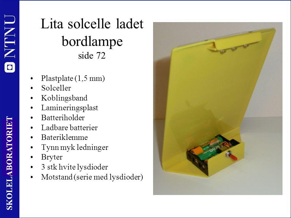 15 SKOLELABORATORIET Lita solcelle ladet bordlampe side 72 Plastplate (1,5 mm) Solceller Koblingsband Lamineringsplast Batteriholder Ladbare batterier Bateriklemme Tynn myk ledninger Bryter 3 stk hvite lysdioder Motstand (serie med lysdioder)