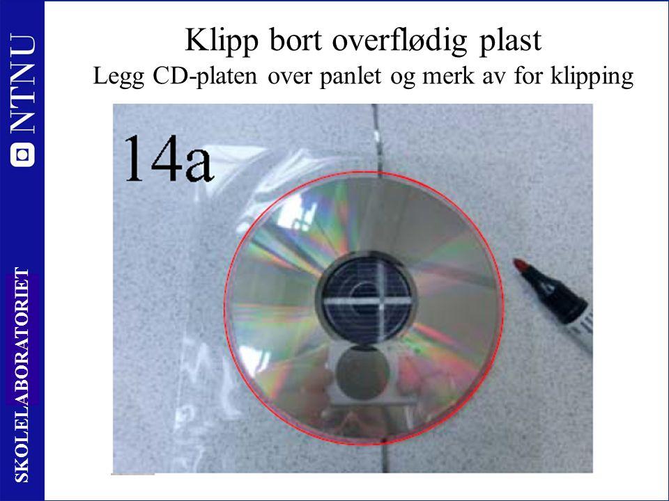 30 SKOLELABORATORIET Klipp bort overflødig plast Legg CD-platen over panlet og merk av for klipping
