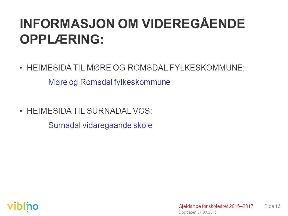 Oppdatert 07.09.2015 INFORMASJON OM VIDEREGÅENDE OPPLÆRING: HEIMESIDA TIL MØRE OG ROMSDAL FYLKESKOMMUNE: Møre og Romsdal fylkeskommune HEIMESIDA TIL SURNADAL VGS: Surnadal vidaregåande skole Gjeldande for skoleåret 2016–2017Side 16