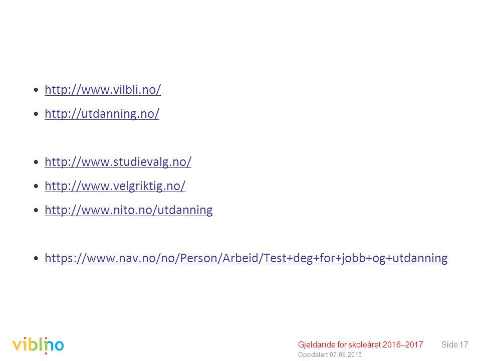 Oppdatert 07.09.2015 http://www.vilbli.no/ http://utdanning.no/ http://www.studievalg.no/ http://www.velgriktig.no/ http://www.nito.no/utdanning https://www.nav.no/no/Person/Arbeid/Test+deg+for+jobb+og+utdanning Gjeldande for skoleåret 2016–2017Side 17