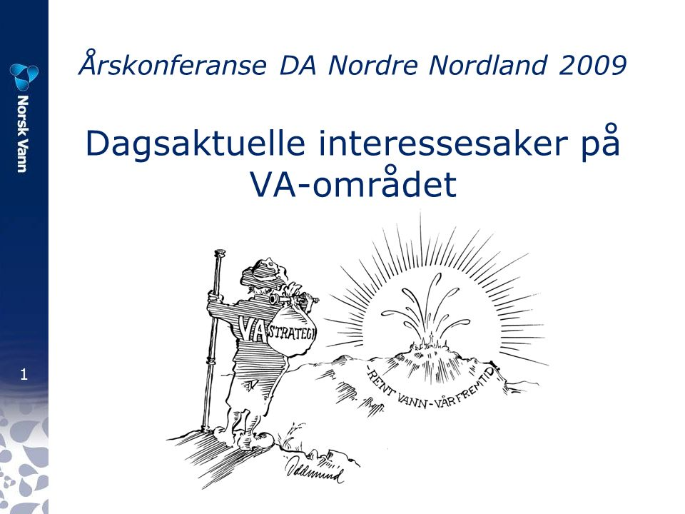 1 Årskonferanse DA Nordre Nordland 2009 Dagsaktuelle interessesaker på VA-området