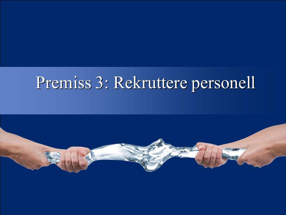 19 Premiss 3: Rekruttere personell