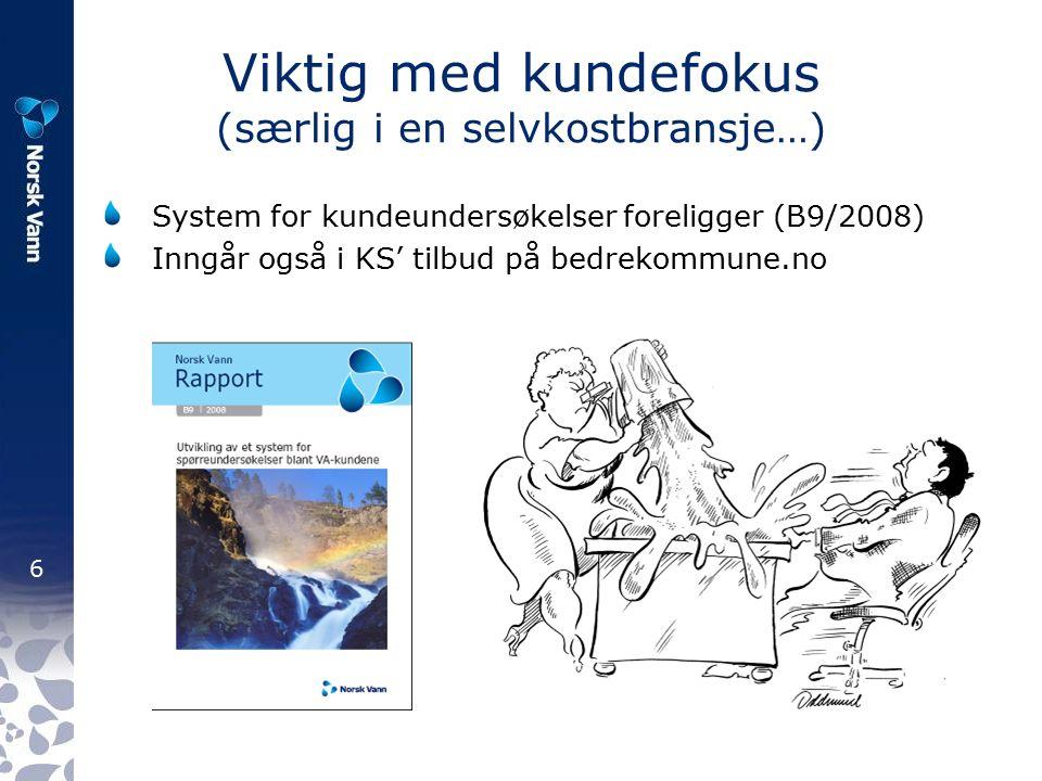 6 Viktig med kundefokus (særlig i en selvkostbransje…) System for kundeundersøkelser foreligger (B9/2008) Inngår også i KS' tilbud på bedrekommune.no