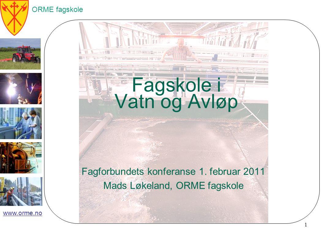 ORME fagskole www.orme.no Fagskole i Vatn og Avløp Fagforbundets konferanse 1.