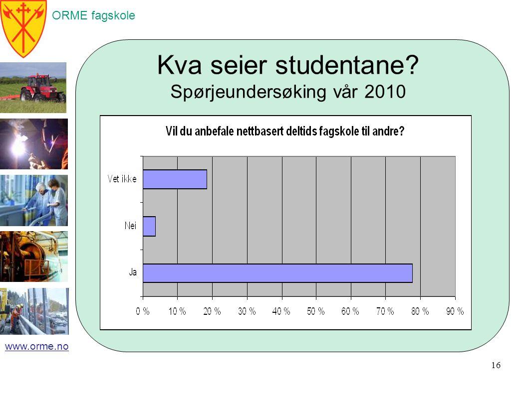 ORME fagskole www.orme.no Kva seier studentane Spørjeundersøking vår 2010 16