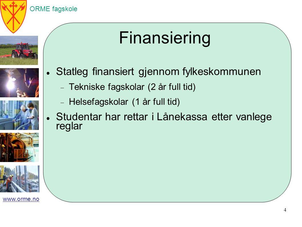 ORME fagskole www.orme.no Finansiering Statleg finansiert gjennom fylkeskommunen  Tekniske fagskolar (2 år full tid)  Helsefagskolar (1 år full tid) Studentar har rettar i Lånekassa etter vanlege reglar 4