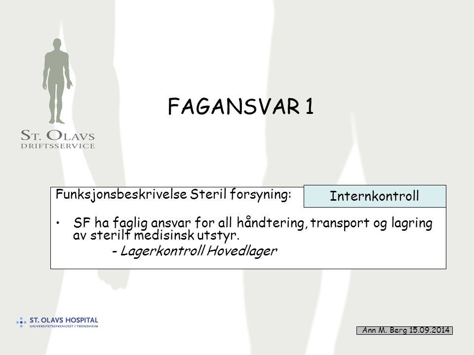 20 FAGANSVAR 1 Funksjonsbeskrivelse Steril forsyning: SF ha faglig ansvar for all håndtering, transport og lagring av sterilt medisinsk utstyr.