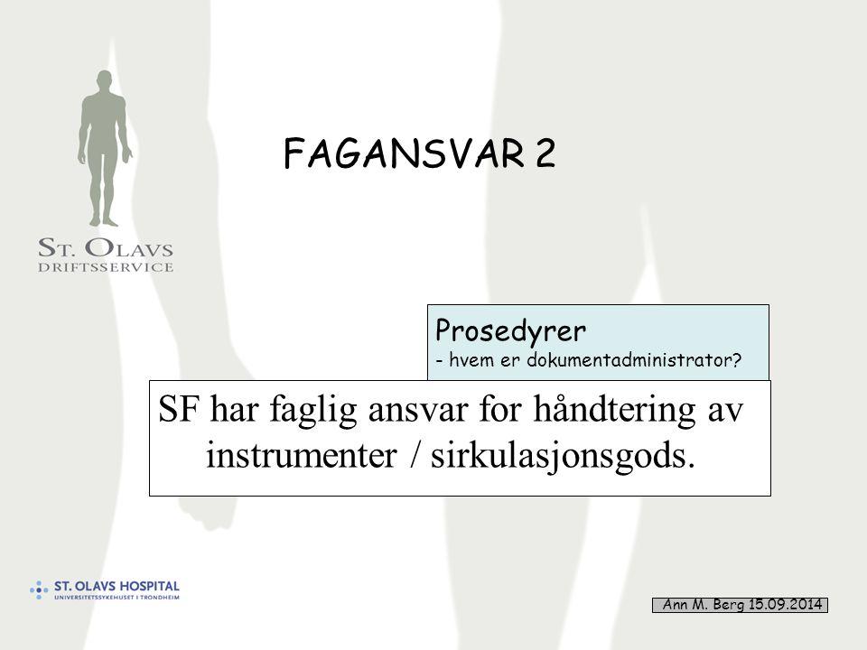 22 FAGANSVAR 2 SF har faglig ansvar for håndtering av instrumenter / sirkulasjonsgods.