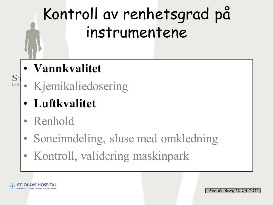 35 Kontroll av renhetsgrad på instrumentene Vannkvalitet Kjemikaliedosering Luftkvalitet Renhold Soneinndeling, sluse med omkledning Kontroll, validering maskinpark Ann M.