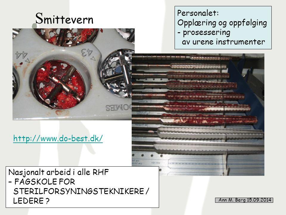7 Personalet: Opplæring og oppfølging - prosessering av urene instrumenter http://www.do-best.dk/ Nasjonalt arbeid i alle RHF – FAGSKOLE FOR STERILFORSYNINGSTEKNIKERE / LEDERE .