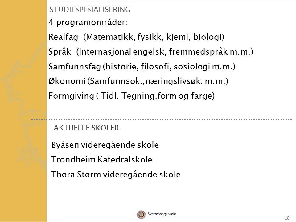 18 STUDIESPESIALISERING 4 programområder: Realfag (Matematikk, fysikk, kjemi, biologi) Språk (Internasjonal engelsk, fremmedspråk m.m.) Samfunnsfag (historie, filosofi, sosiologi m.m.) Økonomi (Samfunnsøk.,næringslivsøk.